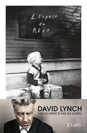 L'espace du rêve | Lynch, David. Auteur
