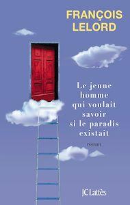 Téléchargez le livre :  Le jeune homme qui voulait savoir si le paradis existait