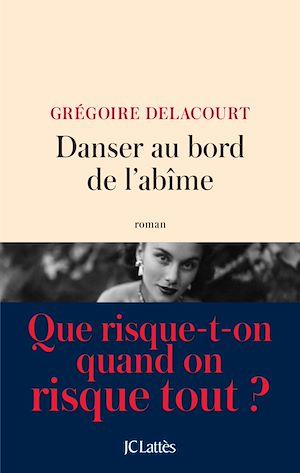 Danser au bord de l'abîme | Delacourt, Grégoire. Auteur