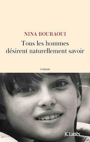 Tous les hommes désirent naturellement savoir | Bouraoui, Nina. Auteur