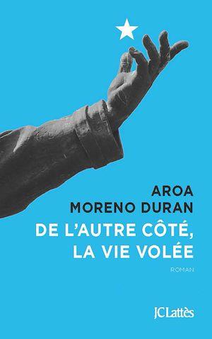 De l'autre côté, la vie volée | Moreno Durán, Aroa. Auteur