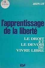 Download this eBook L'apprentissage de la liberté : le droit et le devoir de vivre libre