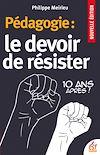 Télécharger le livre :  Pédagogie : le devoir de résister. 10 ans après !