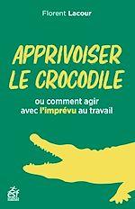 Download this eBook Apprivoiser le crocodile ou comment agir avec l'imprévu au travail