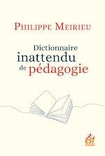 Download this eBook Dictionnaire inattendu de pédagogie
