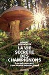Télécharger le livre :  La Vie secrète des champignons