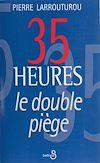Télécharger le livre :  35 heures : le double piège