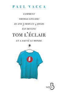 Téléchargez le livre :  Comment Thomas Leclerc 10 ans 3 mois et 4 jours est devenu Tom l'Eclair et a sauvé le monde...