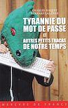 Télécharger le livre :  Tyrannie du mot de passe et autres petits tracas de notre temps