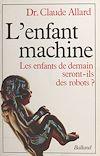 Télécharger le livre :  L'enfant machine : les enfants de demain seront-ils des robots ?