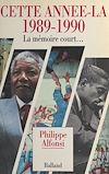 Télécharger le livre :  Cette année-là (1989-1990) : La mémoire court