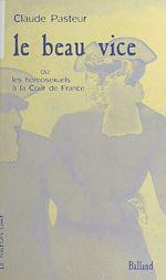 Téléchargez le livre :  Le Beau Vice ou les Homosexuels à la Cour de France