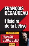 Histoire de ta bêtise | Bégaudeau, François