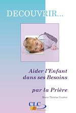 Téléchargez le livre :  Aider l'enfant dans ses besoins par la prière