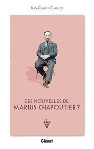 Téléchargez le livre :  Des nouvelles de Marius Chapoutier ?