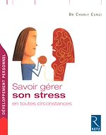 Téléchargez le livre :  Savoir gérer son stress en toutes circonstances