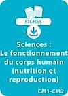 Télécharger le livre :  Sciences CM1/CM2 - Le fonctionnement du corps humain (nutrition et reproduction)