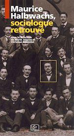 Téléchargez le livre :  Maurice Halbwachs, sociologue retrouvé