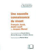 Téléchargez le livre :  Une nouvelle connaissance du vivant - François Jacob, André Lwoff et Jacques Monod