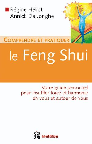 Comprendre et pratiquer le Feng Shui | Héliot, Régine