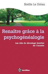 Téléchargez le livre :  Renaître grâce à la psychogénéalogie