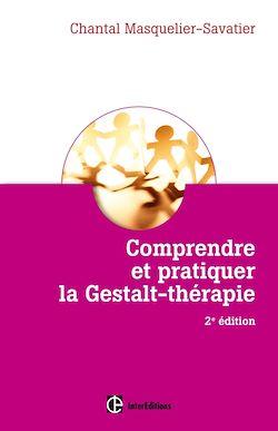 Comprendre et pratiquer la Gestalt-thérapie - 2e éd.