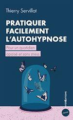 Téléchargez le livre :  Pratiquer facilement l'autohypnose