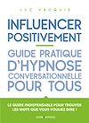 Télécharger le livre :  Influencer positivement - Guide pratique d'hypnose conversationnelle pour tous