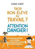 Download this eBook Trop bon élève au travail ? Attention danger !