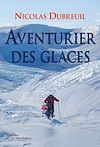 Télécharger le livre :  Aventurier des glaces