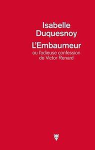 Téléchargez le livre :  L'Embaumeur ou l'odieuse confession de Victor Renard