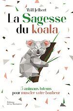 Download this eBook La sagesse du koala - 5 animaux totems pour muscler votre bonheur