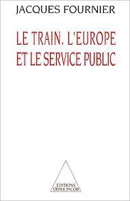 Téléchargez le livre :  Le Train, l'Europe et le Service public