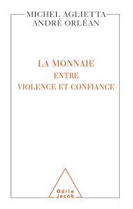 Téléchargez le livre :  La Monnaie : entre violence et confiance