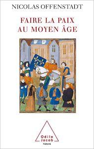 Téléchargez le livre :  Faire la paix au Moyen Âge