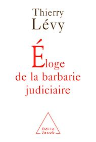 Téléchargez le livre :  Éloge de la barbarie judiciaire