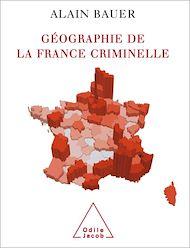 Téléchargez le livre :  Géographie de la France criminelle