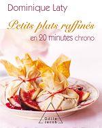 Download this eBook Petits plats raffinés en 20 minutes chrono