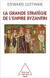 Télécharger le livre :  La Grande Stratégie de l'empire byzantin