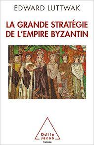 Téléchargez le livre :  La Grande Stratégie de l'empire byzantin