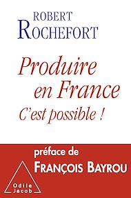 Téléchargez le livre :  Produire en France, c'est possible!