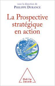 Téléchargez le livre :  La Prospective stratégique en action