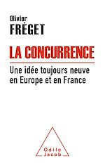 Téléchargez le livre :  La Concurrence, une idée toujours neuve en Europe et en France