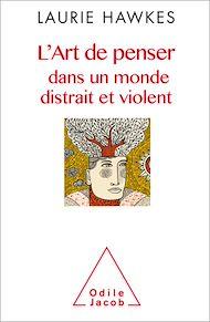 Téléchargez le livre :  L' Art de penser dans un monde distrait et violent