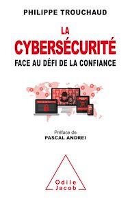 Téléchargez le livre :  La Cybersécurité face au défi de la confiance