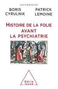 Téléchargez le livre :  Histoire de la folie avant la psychiatrie