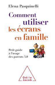 Téléchargez le livre :  Comment utiliser les écrans en famille