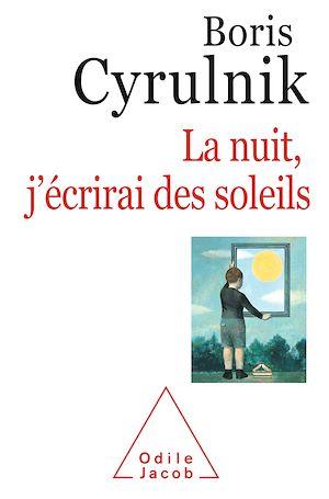 La nuit, j'écrirai des soleils | Cyrulnik, Boris. Auteur