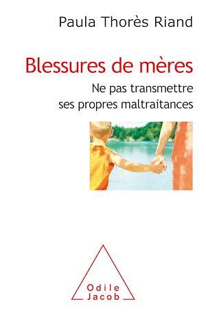 Image de couverture (Blessures de mères : ne pas transmettre ses propres maltraitances)
