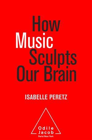 Téléchargez le livre :  How Music Sculpts Our Brain